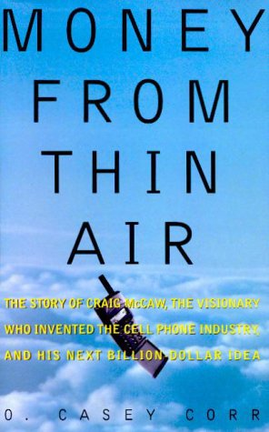 Money from Thin Air: The Story of Craig McCaw, the Visionary who Invented the Cell Phone Industry, and His Next Billion-