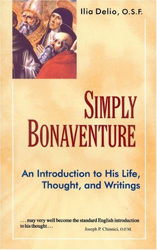 Simply Bonaventure: An Introduction to His Life, Thought, and Writings