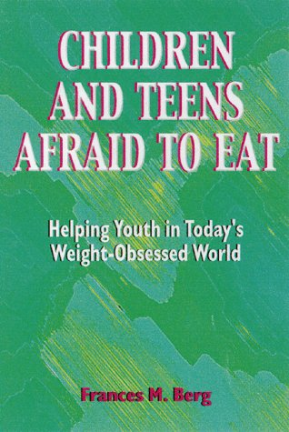 Children and Teens Afraid to Eat: Helping Youth in Today's Weight-Obsessed World (Afraid to Eat Series) PDF