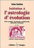 Initiation à l'astrologie d'évolution : Traité pratique d'astrologie traditionnelle, spirituelle et karmique