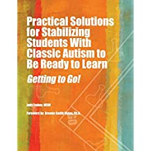 Practical Solutions for Stabilizing Students with Classic Autism to Be Ready to Learn: Getting to Go!