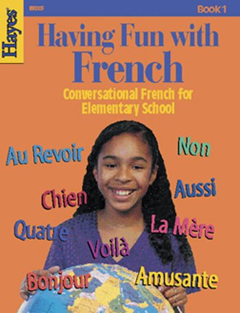Having Fun With French: Conversational French for Elementary School - Book 1 (French Edition)