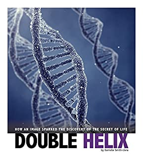 Book Cover: Double Helix: How an Image Sparked the Discovery of the Secret of Life