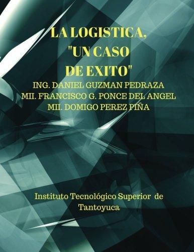 "La Logistica, ""Un caso de exito"": Purificadora (Spanish Edition) [Ing. Daniel Guzman Pedraza - MII. Francisco G. Ponce del Angel - MII. Domingo Perez Piña] (Tapa Blanda)"