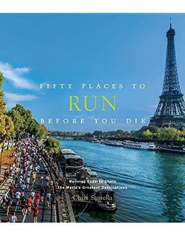 Fifty Places to Run Before You Die: Running Experts Share the Worlds Greatest Destinations