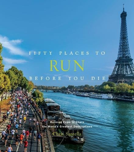 - Fifty Places to Run Before You Die: Running Experts Share the World's Greatest Destinations
