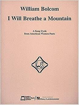William Bolcom: I Will Breathe a Mountain: A Song Cycle from American Women Poets