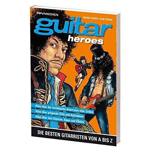 Guitar Heroes  Die Besten Gitarristen Von A Bis Z
