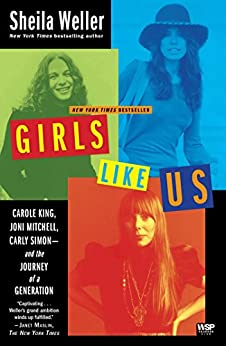 Girls Like Us: Carole King, Joni Mitchell, Carly Simon--And the Journey of a Generation by [Weller, Sheila]