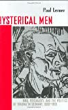 Hysterical Men, Paul Frederick Lerner, 0801440947
