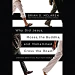 Why Did Jesus, Moses, the Buddha, and Mohammed Cross the Road?: Christian Identity in a Multi-Faith World | Brian D. McLaren