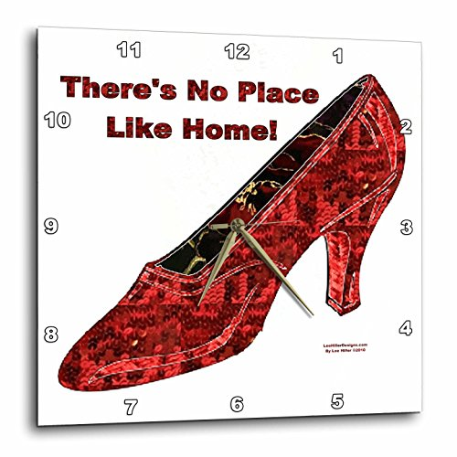 Lee Hiller Designs General Themes - Ruby Slipper - There is No Place Like Hone - 10x10 Wall Clock ()