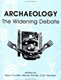 img - for Archaeology: The Widening Debate (British Academy Centenary Monographs) book / textbook / text book