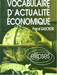 Vocabulaire d'actualité économique: Acteurs, espaces et enjeux économiques contemporains par Pascal Gauchon