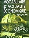 Vocabulaire d'actualité économique: Acteurs, espaces et enjeux économiques contemporains par Gauchon