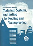 Astm Standards Related to Materials, Systems, and Testing for Roofing and Waterproofing