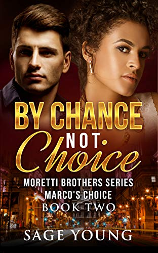 BY CHANCE NOT CHOICE: Marco's Choice - The Moretti Brothers Series - Book Two (Sensual Sage)