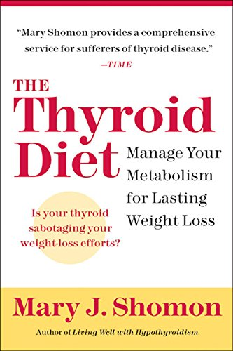 The Thyroid Diet: Manage Your Metabolism for Lasting Weight Loss (Best Diet For Thyroid Problems)