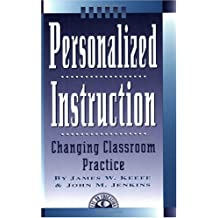 Personalized Instruction: Changing Classroom Practice by James W. Keefe (2000-07-24)