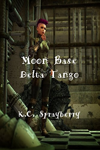 Moon Base Delta Tango by [Sprayberry, K. C.]