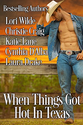 When Things Got Hot in Texas by [Wilde, Lori, Craig, Christie, Lane, Katie, D'Alba, Cynthia, Drake, Laura]