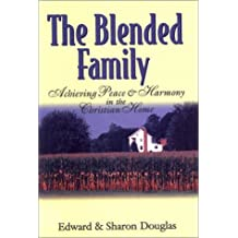 The Blended Family: Achieving Peace & Harmony in the Christian Home