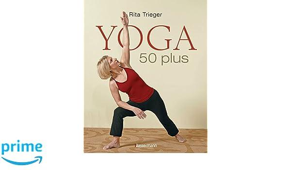 Yoga 50 plus: Heilsame Übungen gegen Rücken- und ...