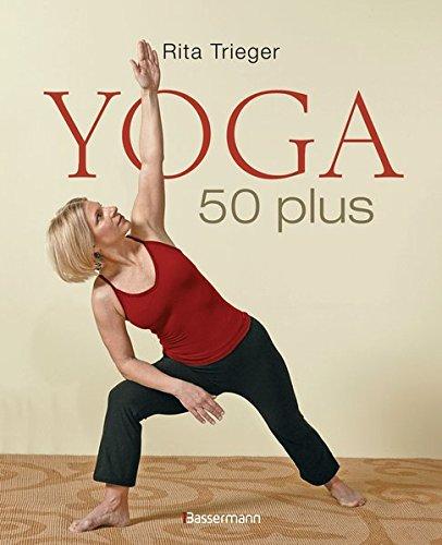Yoga 50 plus: Heilsame Übungen gegen Rücken- und Nackenschmerzen Gebundenes Buch – 28. Mai 2013 Rita Trieger Bassermann Verlag 3809430021 Generation 50 plus