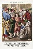 Lordship vs Discipleship, James W. Huntley, 1491805064