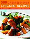 500 Greatest-Ever Chicken Recipes: The Ultimate Fully Illustrated Poultry and Game Cookbook