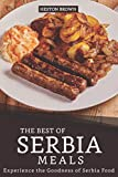 The Best of Serbia Meals: Experience the Goodness of Serbia Food
