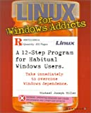 Linux for Windows Addicts: A Twelve Step Program for Habitual Windows Users.