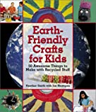 Earth-Friendly Crafts for Kids, Heather Smith and Joe Rhatigan, 1579903401