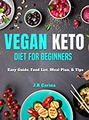 Vegan Keto Diet for Beginners: Vegan Keto Diet for Beginners : Easy Guide, Food List, Meal Plan, & Tips (Easy Cookbook Vegan Keto Diet 1)