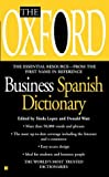 The Oxford Business Spanish Dictionary, Sinda Lopez and Donald Watt, 0425190951