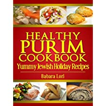 Healthy Purim Cookbook: Yummy Jewish Holiday Recipes (A Treasury of Jewish Holiday Dishes Book 1)