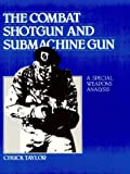 The Combat Shotgun and Submachine Gun: A Special Weapons Analysis