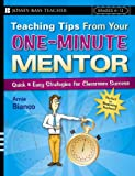 Teaching Tips From Your One-Minute Mentor: Quick & Easy Strategies for Classroom Success