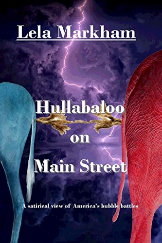 Hullabaloo on Main Street: A Satirical Look at America's Bubble Battles by [Markham, Lela, Sliney, Laurel]