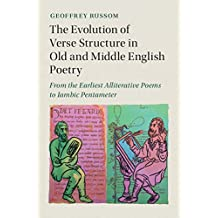 The Evolution of Verse Structure in Old and Middle English Poetry: From the Earliest Alliterative Poems to Iambic Pentameter