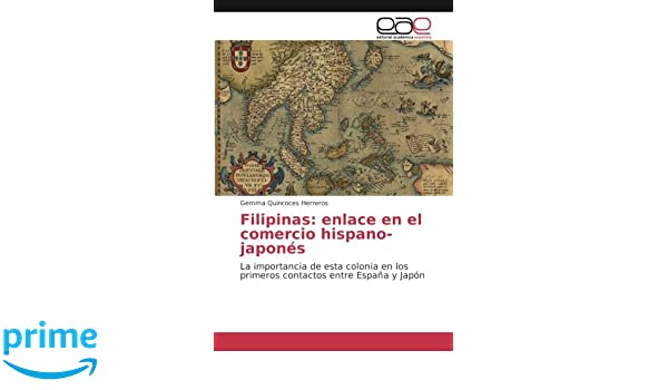 Filipinas: enlace en el comercio hispano-japonés: La importancia de esta colonia en los primeros contactos entre España y Japón: Amazon.es: Gemma Quincoces ...