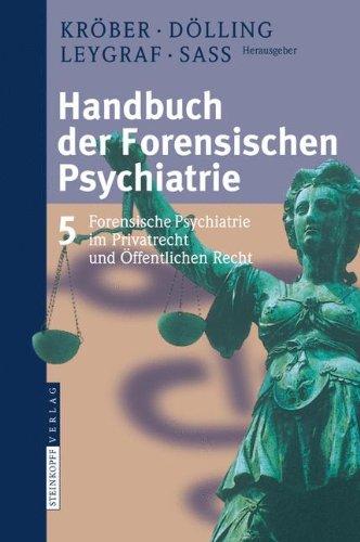 Handbuch der forensischen Psychiatrie: Band 5: Forensische Psychiatrie im Privatrecht und Öffentlichen Recht: Band 5: Forensische Psychiatrie Im Privatrecht Und Offentlichen Recht