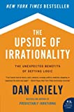 The Upside of Irrationality: The Unexpected Benefits of Defying Logic, Dan Ariely, 0061995045