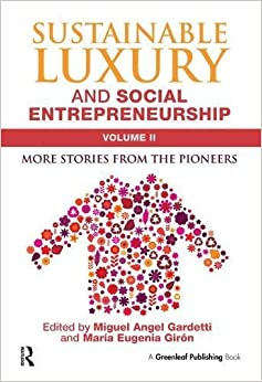 Book Sustainable Luxury and Social Entrepreneurship Volume II: More Stories from the Pioneers