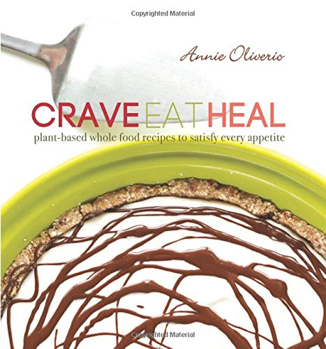 Crave, Eat, Heal: Plant-Based, Whole-Food Recipes To Satisfy Every Craving