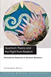 Quantum Theory and the Flight from Realism, Christopher Norris, 0415223229