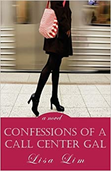 Confessions of a Call Center Gal: a novel by Lisa Lim (2011-05-02)