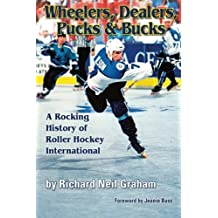Wheelers, Dealers, Pucks & Bucks: A Rocking History of Roller Hockey International