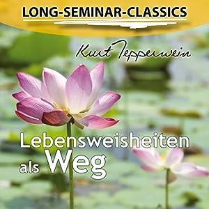 Lebensweisheiten als Weg (Long-Seminar-Classics) Hörbuch