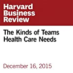 The Kinds of Teams Health Care Needs | Amy C. Edmondson